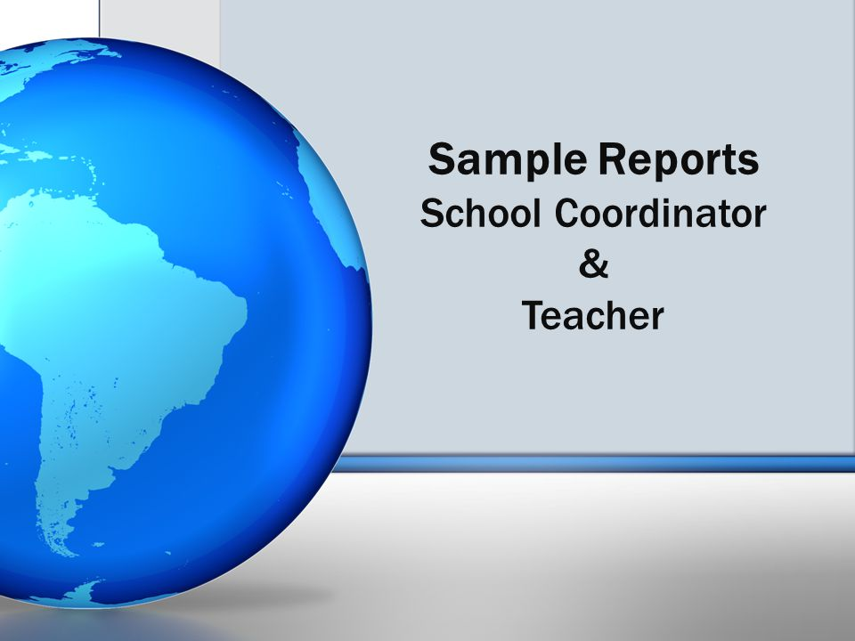 Sample Reports School Coordinator & Teacher