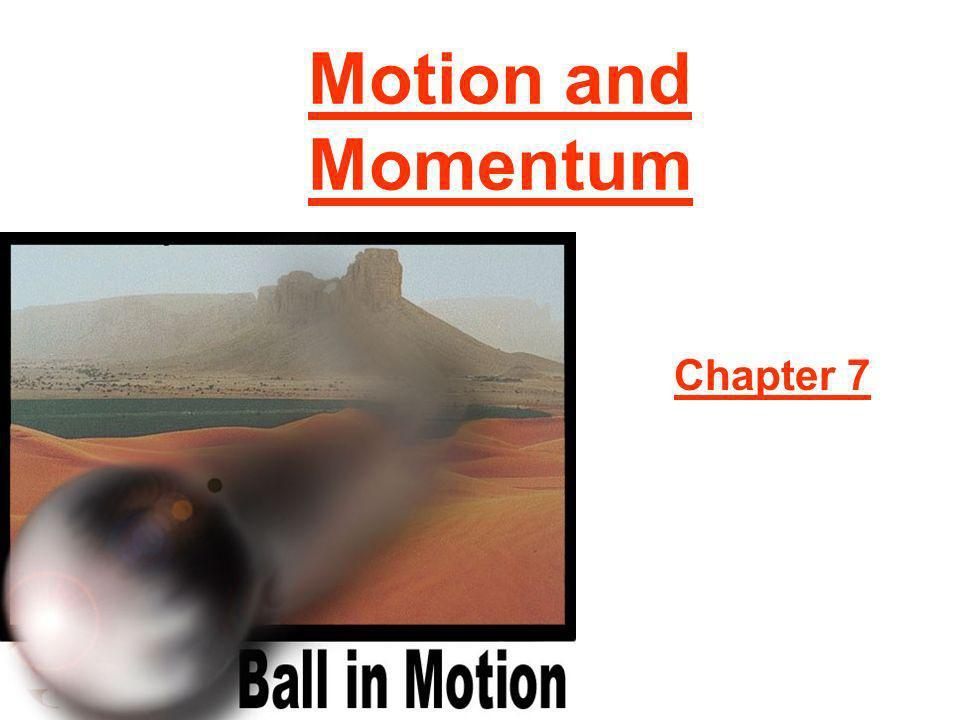 Motion and Momentum Chapter 7