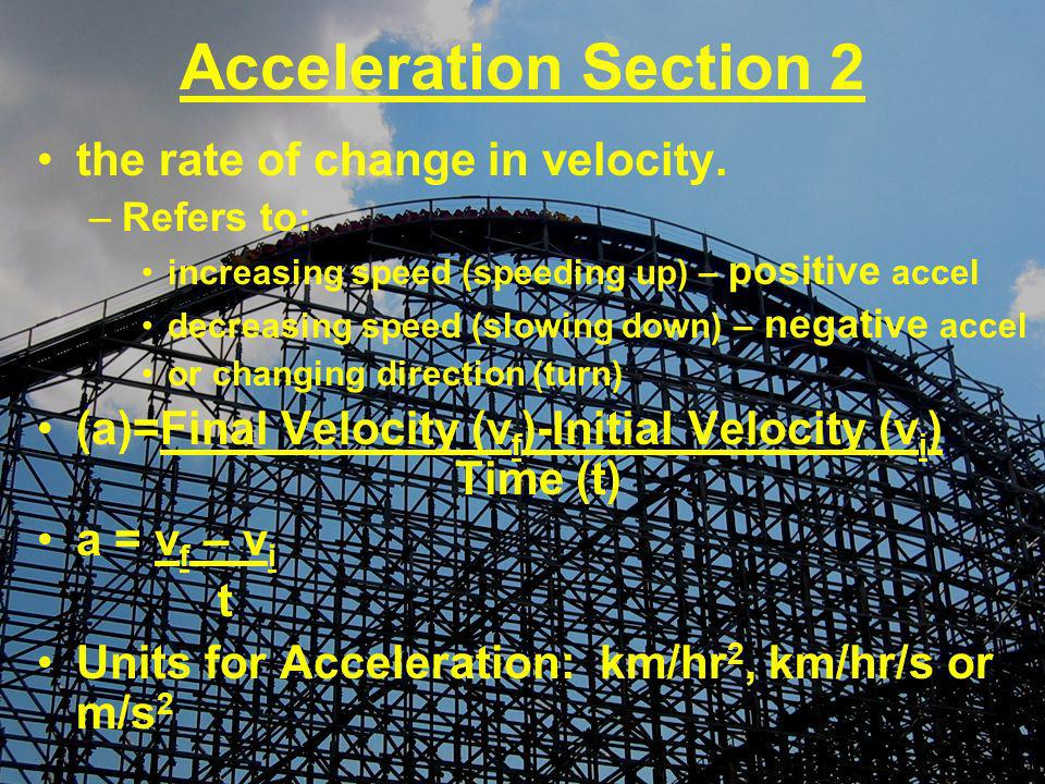 Acceleration Section 2 the rate of change in velocity.