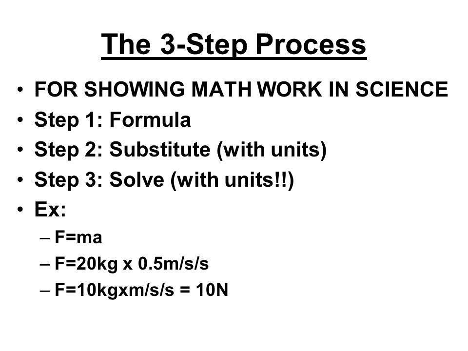 The 3-Step Process FOR SHOWING MATH WORK IN SCIENCE Step 1: Formula