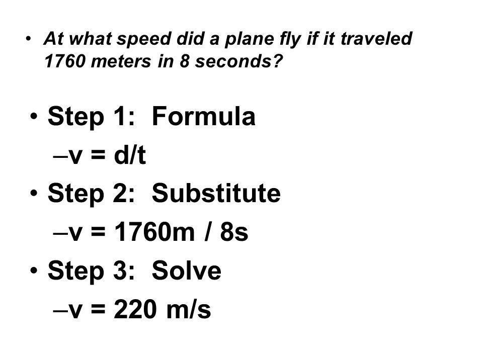Step 1: Formula v = d/t Step 2: Substitute v = 1760m / 8s