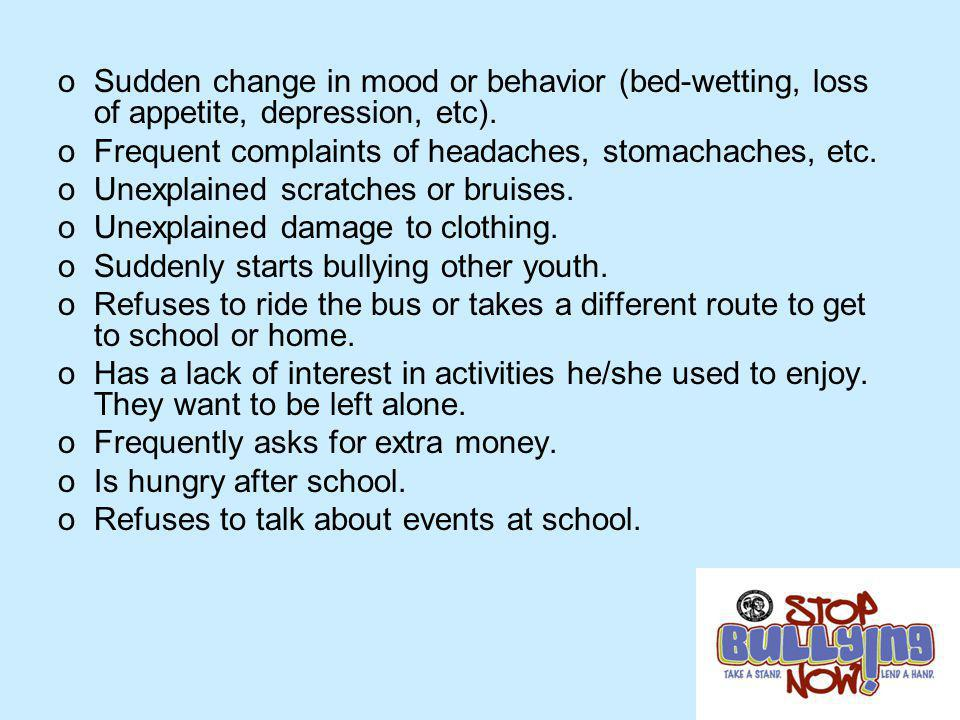 Sudden change in mood or behavior (bed-wetting, loss of appetite, depression, etc).