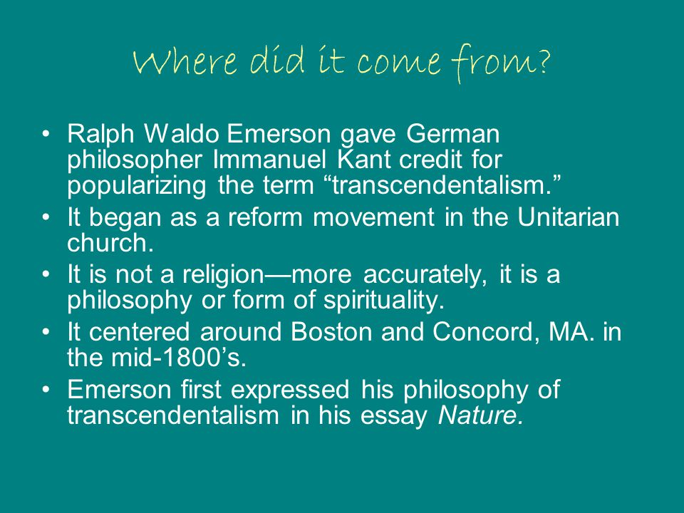 Where did it come from Ralph Waldo Emerson gave German philosopher Immanuel Kant credit for popularizing the term transcendentalism.