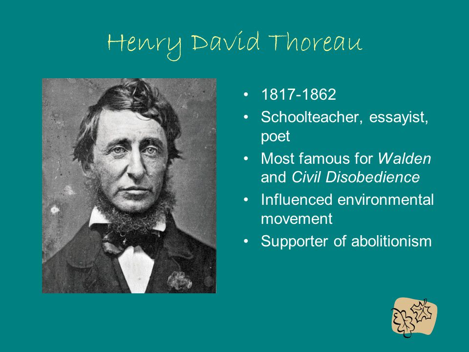 Henry David Thoreau 1817-1862 Schoolteacher, essayist, poet