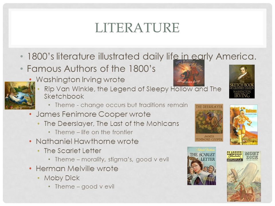Literature 1800's literature illustrated daily life in early America.