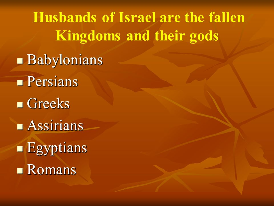Husbands of Israel are the fallen Kingdoms and their gods