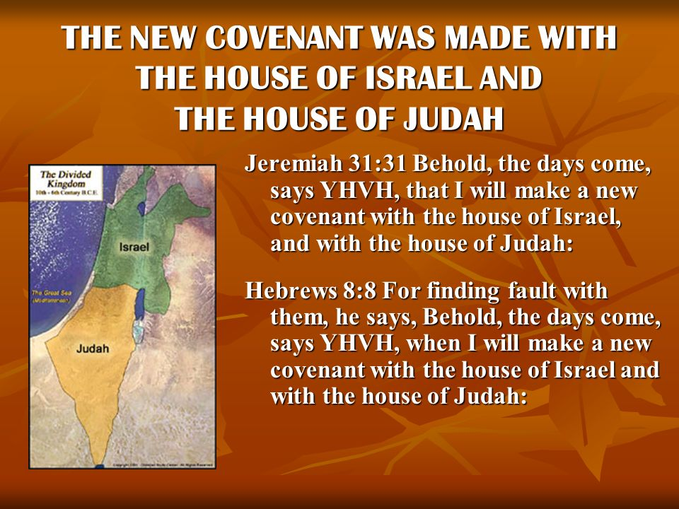 THE NEW COVENANT WAS MADE WITH THE HOUSE OF ISRAEL AND THE HOUSE OF JUDAH