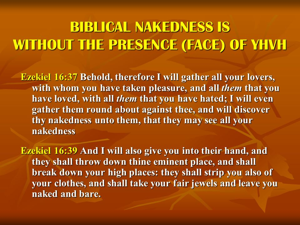 BIBLICAL NAKEDNESS IS WITHOUT THE PRESENCE (FACE) OF YHVH
