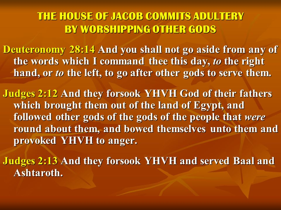 THE HOUSE OF JACOB COMMITS ADULTERY BY WORSHIPPING OTHER GODS