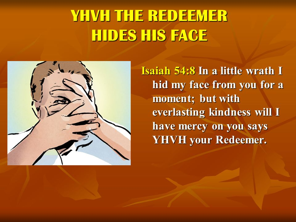 YHVH THE REDEEMER HIDES HIS FACE
