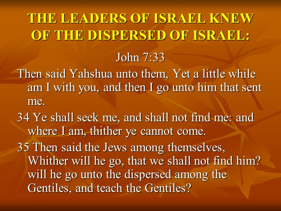 THE LEADERS OF ISRAEL KNEW OF THE DISPERSED OF ISRAEL: