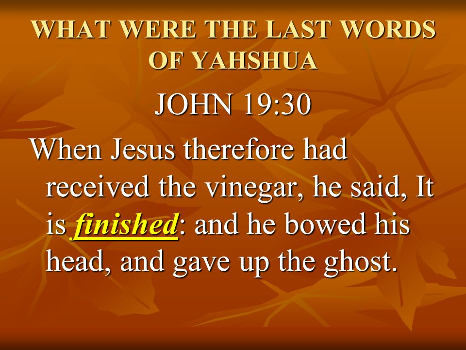 WHAT WERE THE LAST WORDS OF YAHSHUA