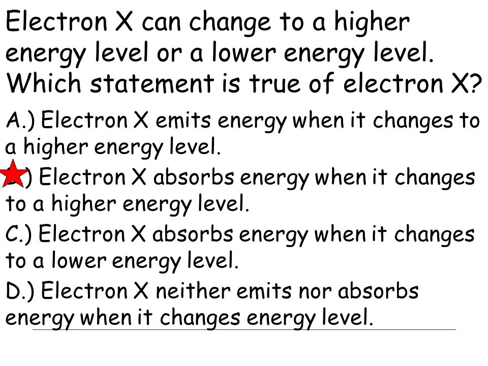 Electron X can change to a higher energy level or a lower energy level