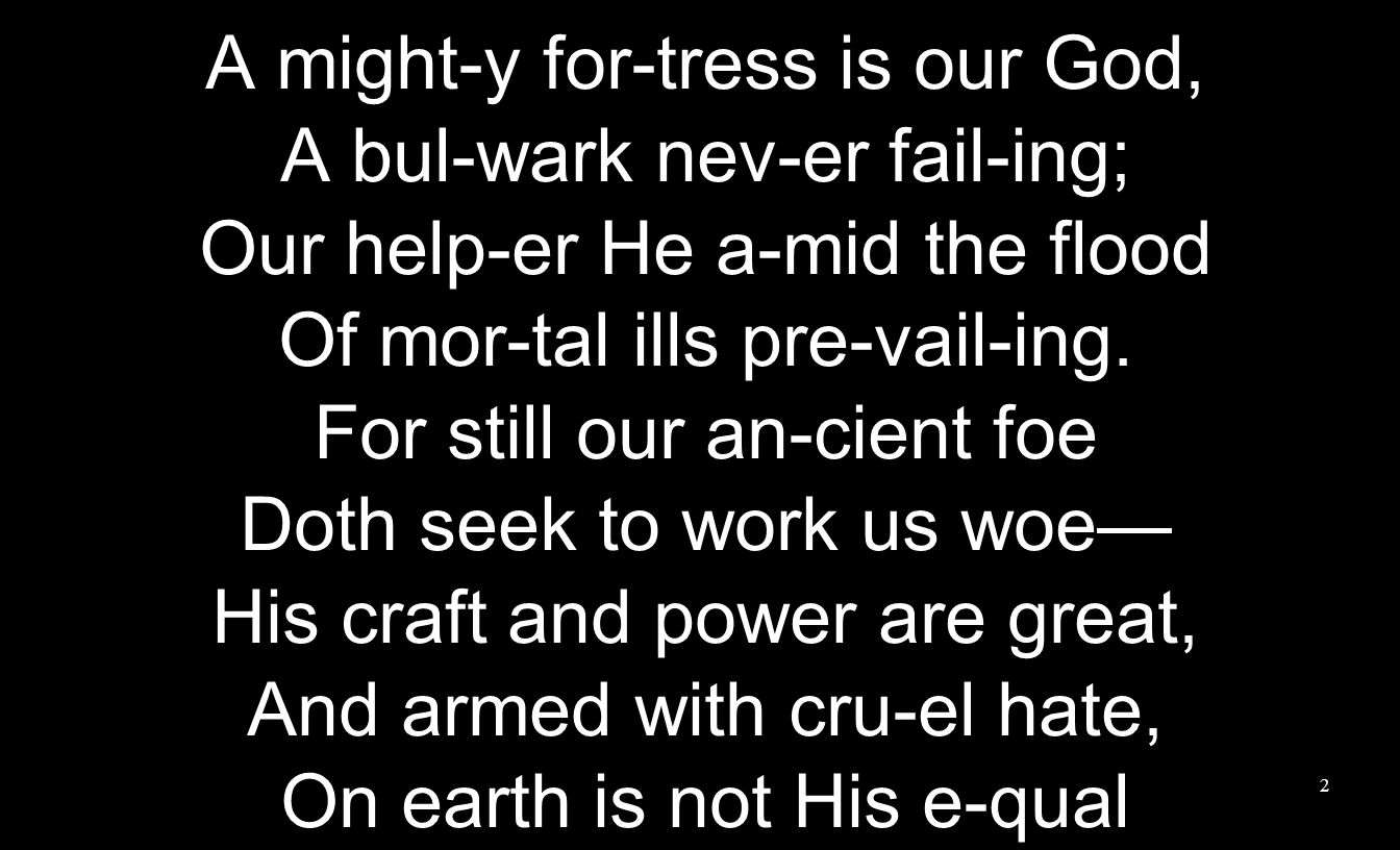 A might-y for-tress is our God, A bul-wark nev-er fail-ing;