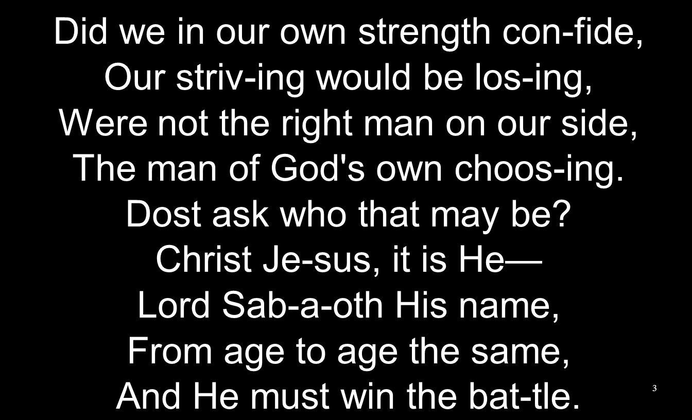 Did we in our own strength con-fide, Our striv-ing would be los-ing,