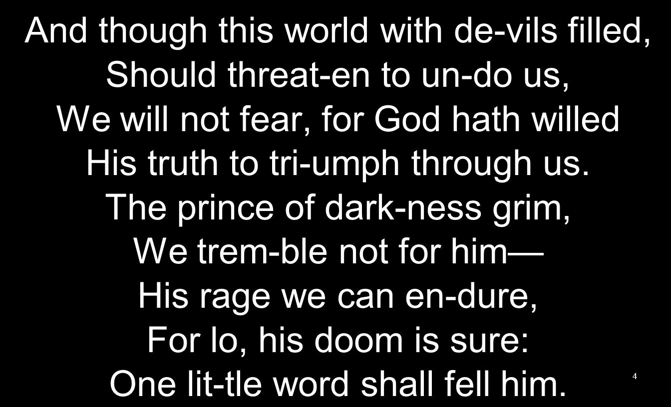 And though this world with de-vils filled,