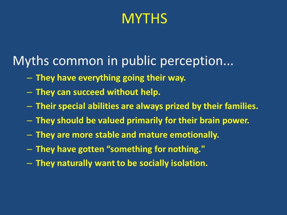 MYTHS Myths common in public perception...