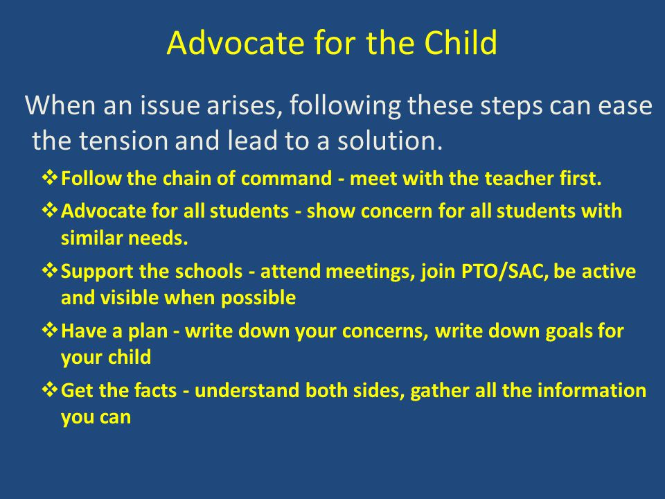 Advocate for the Child When an issue arises, following these steps can ease the tension and lead to a solution.