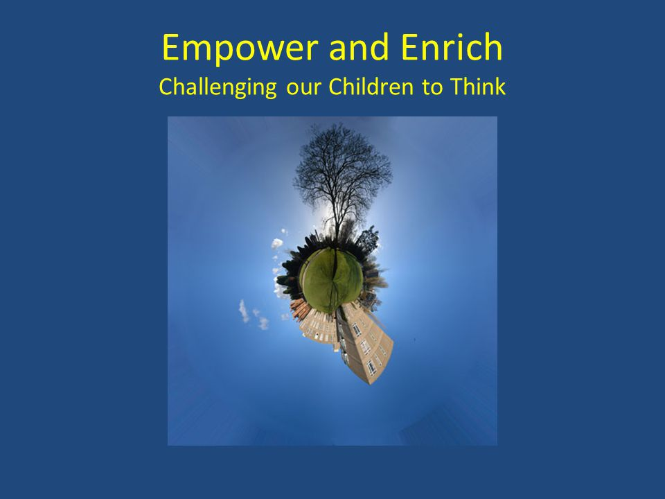 Empower and Enrich Challenging our Children to Think