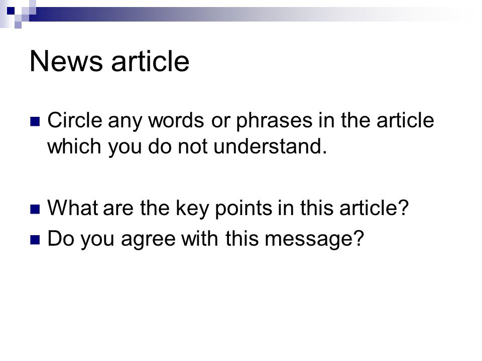 News article Circle any words or phrases in the article which you do not understand. What are the key points in this article