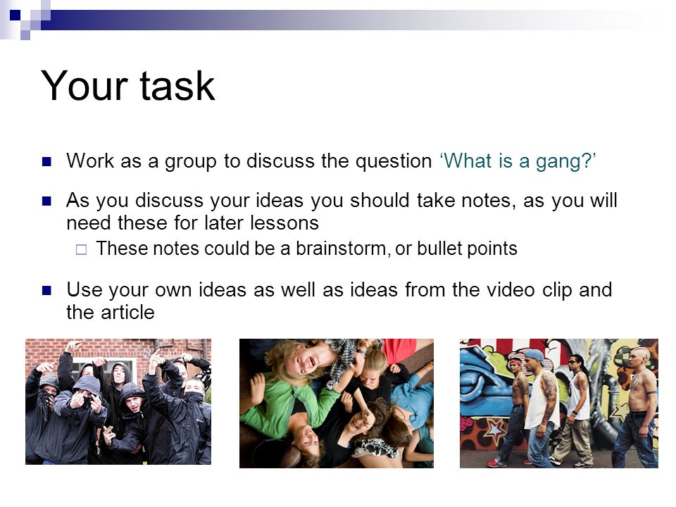 Your task Work as a group to discuss the question 'What is a gang '
