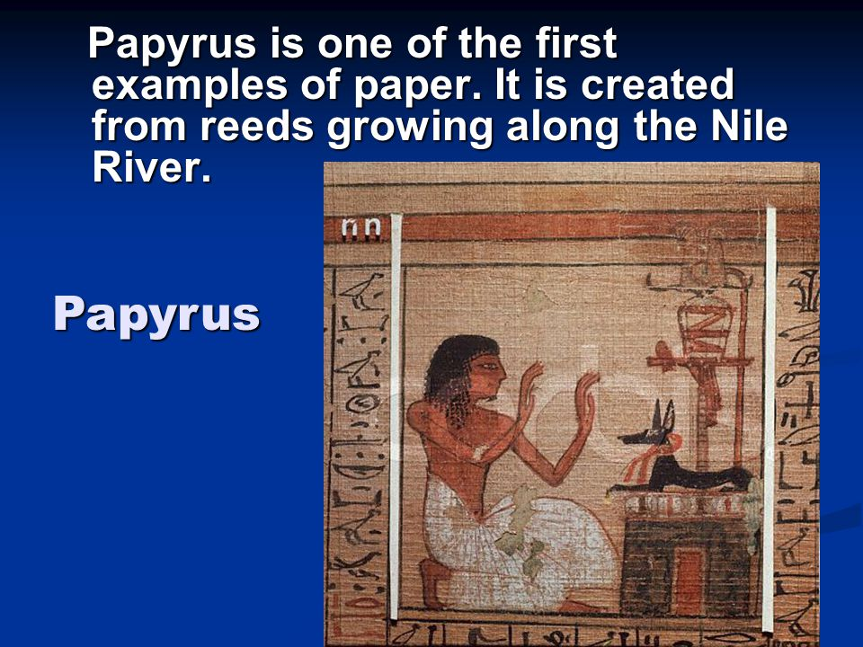Papyrus is one of the first examples of paper