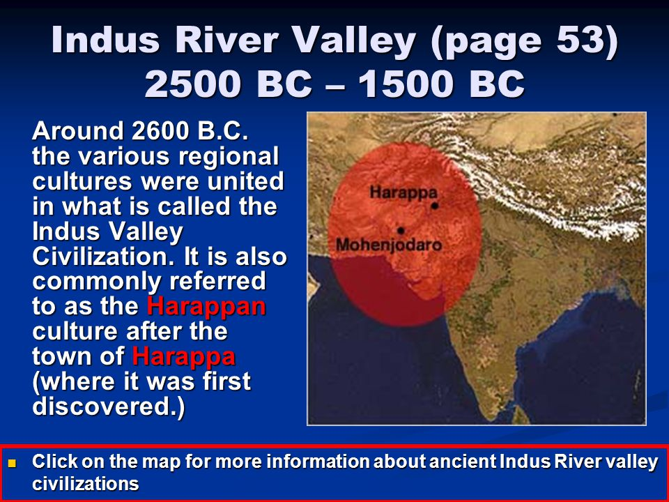 Indus River Valley (page 53) 2500 BC – 1500 BC
