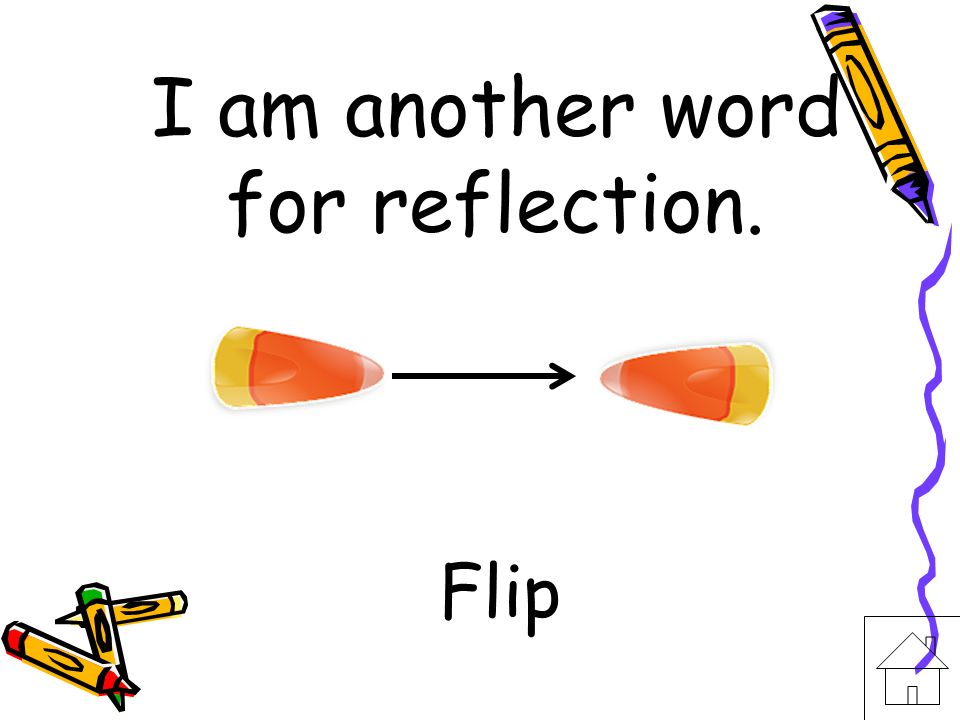 I am another word for reflection.