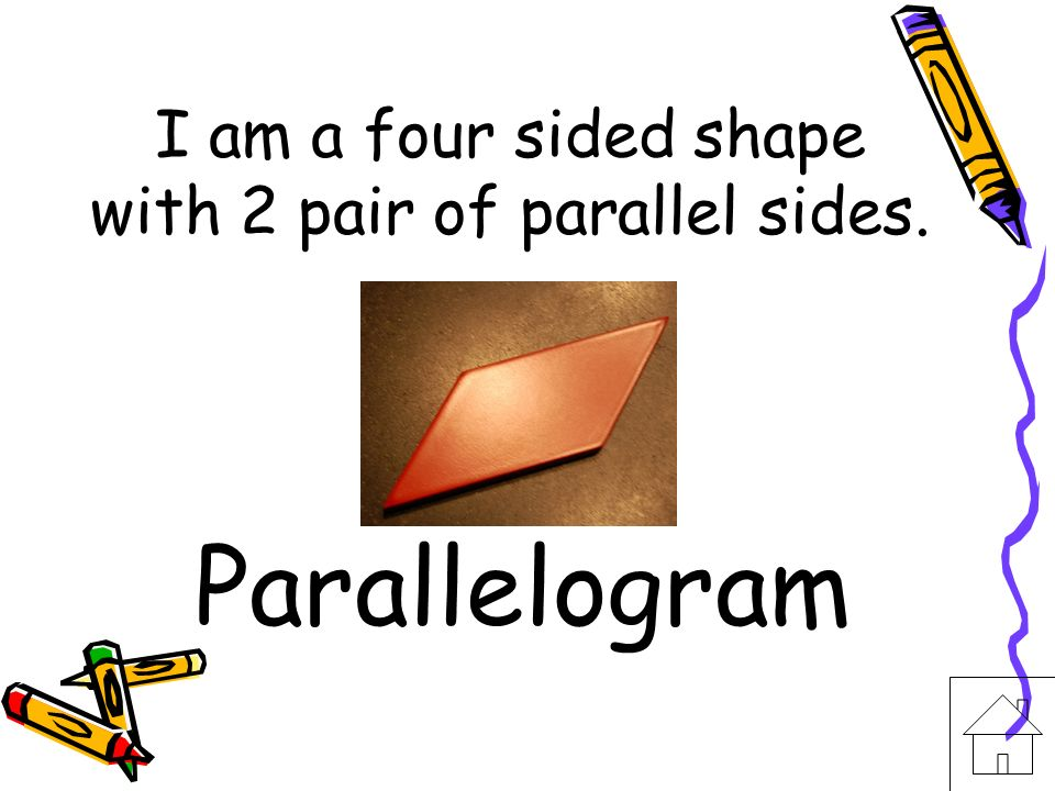 I am a four sided shape with 2 pair of parallel sides.