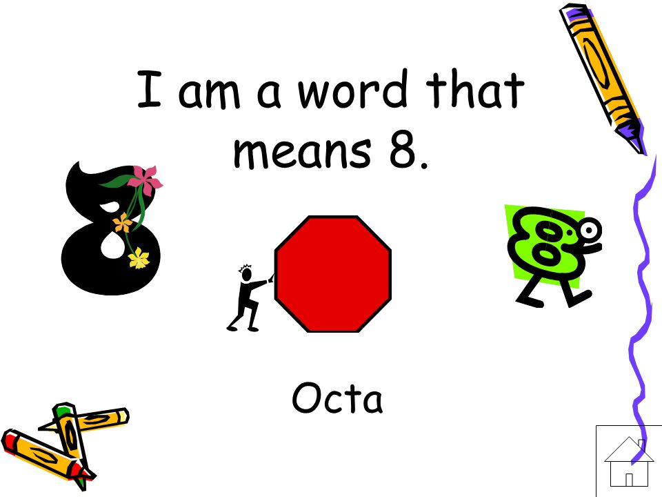 I am a word that means 8. Octa