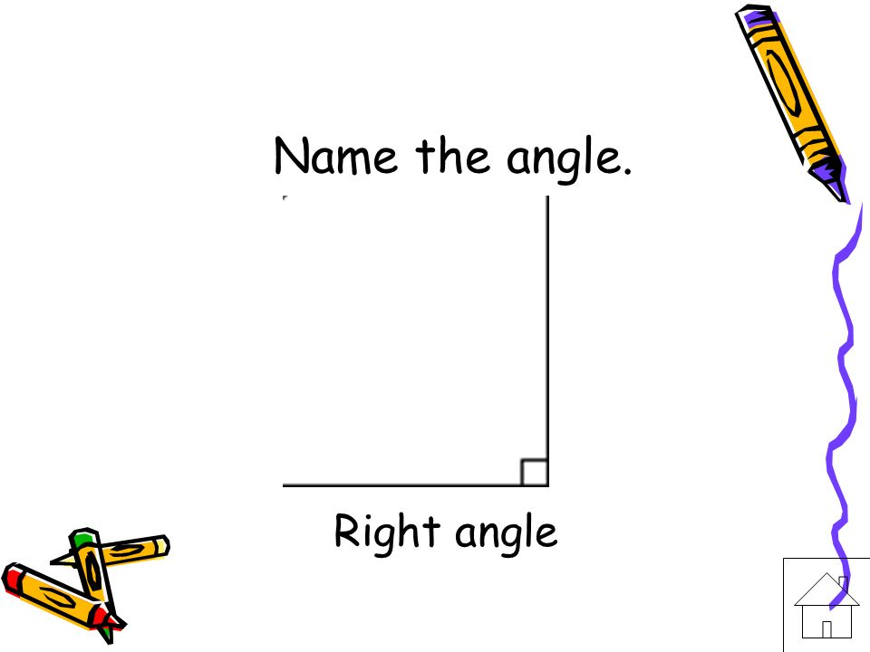 Name the angle. Right angle