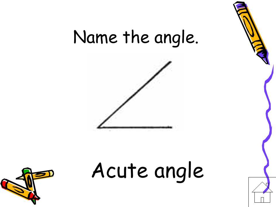 Name the angle. Acute angle