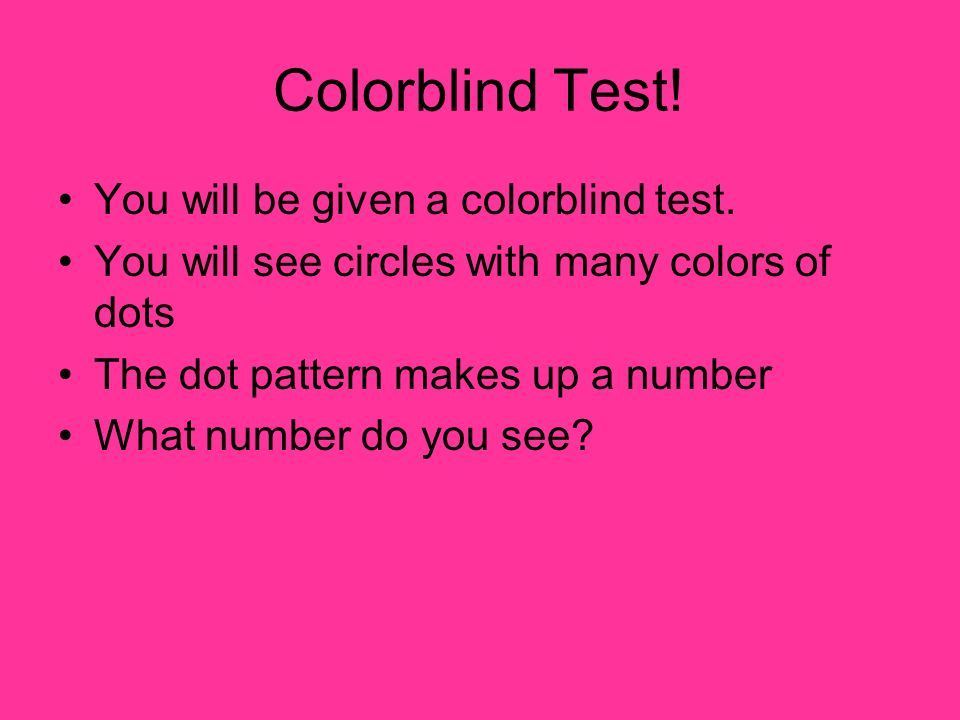 Colorblind Test! You will be given a colorblind test.