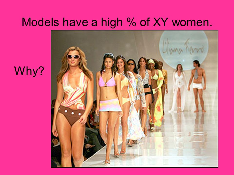 Models have a high % of XY women.