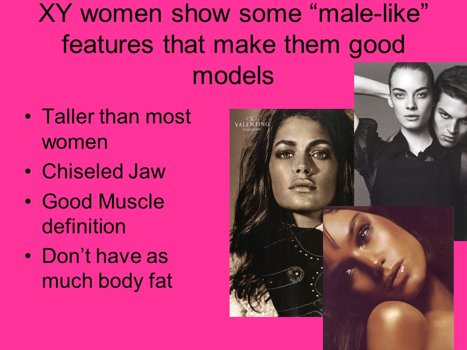 XY women show some male-like features that make them good models