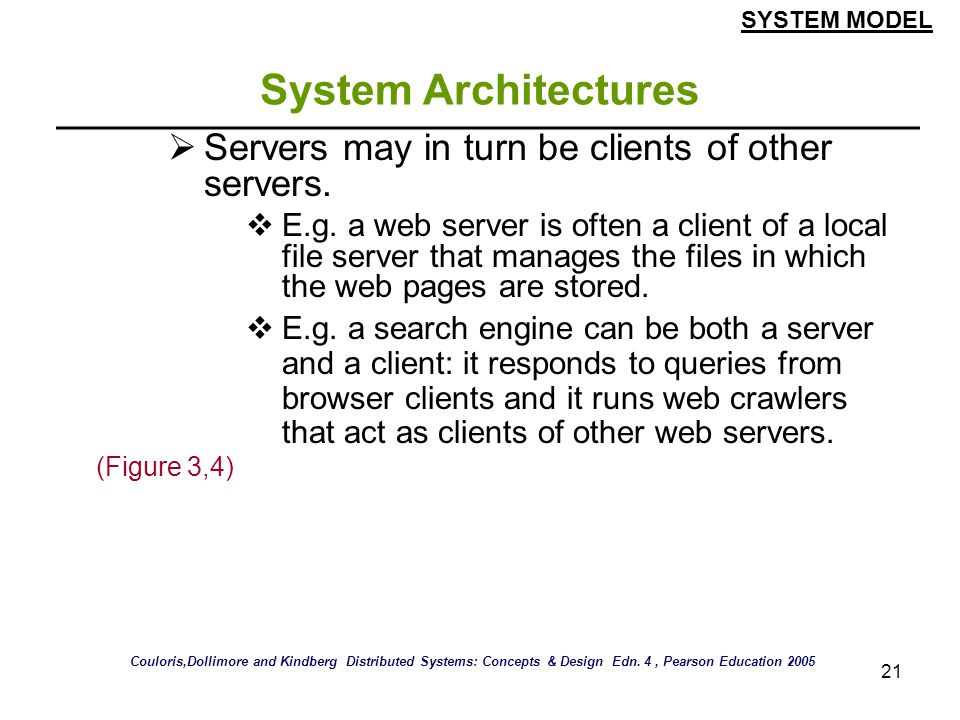 System Architectures Servers may in turn be clients of other servers.