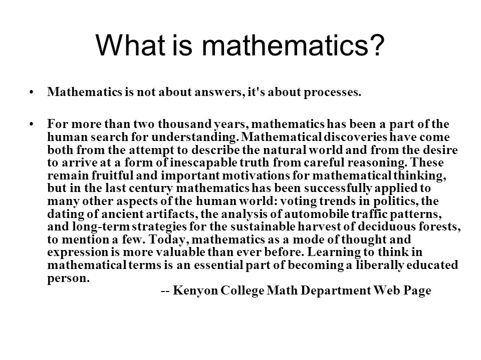 What is mathematics Mathematics is not about answers, it s about processes.