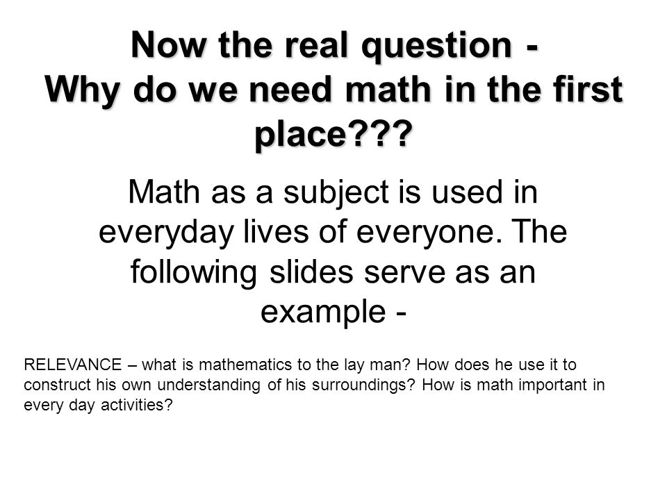 Now the real question - Why do we need math in the first place
