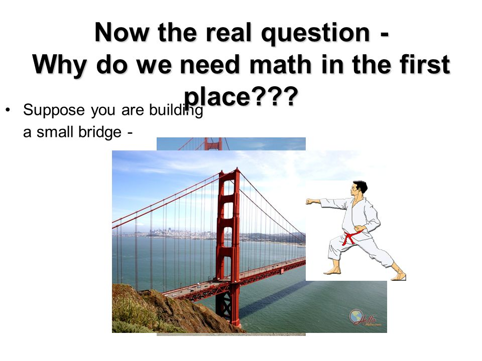 """why do we need algebra """"why don't they let us use calculators here  you need to be able to recognize when they err and possibly supply  """"why do they want me to be good at."""