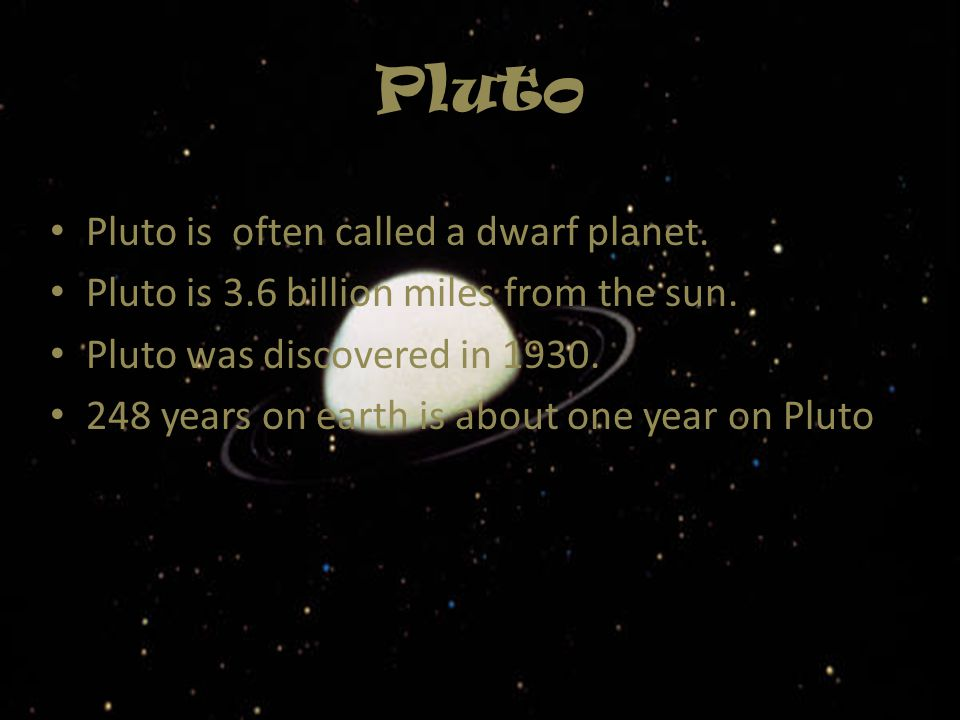 Pluto Pluto is often called a dwarf planet.