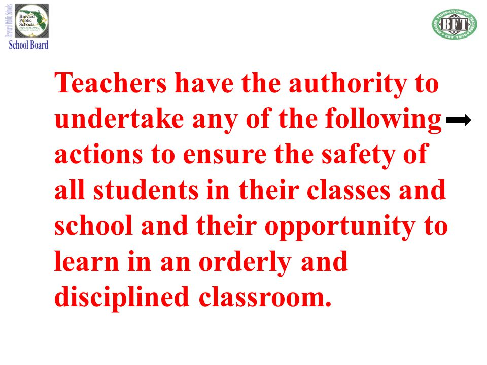 Teachers have the authority to undertake any of the following actions to ensure the safety of all students in their classes and