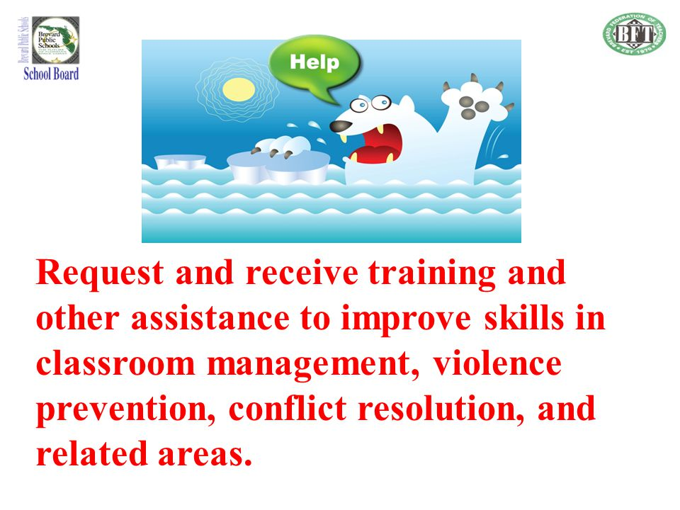 Request and receive training and other assistance to improve skills in classroom management, violence prevention, conflict resolution, and related areas.