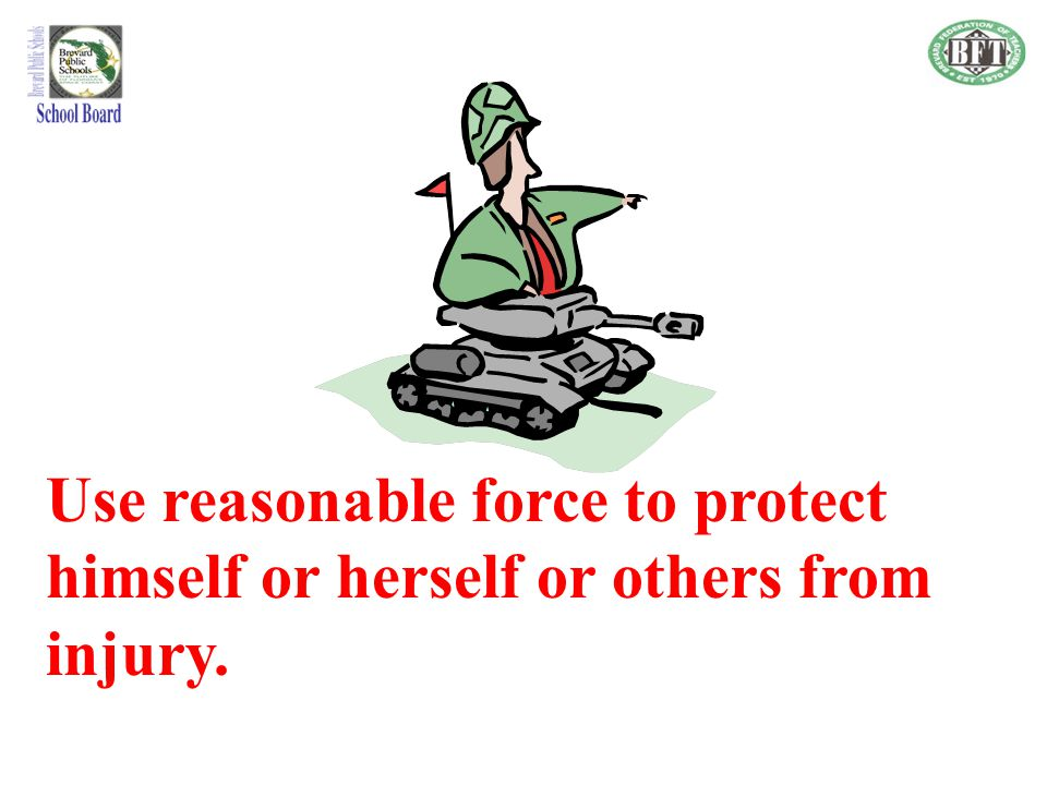 Use reasonable force to protect himself or herself or others from injury.