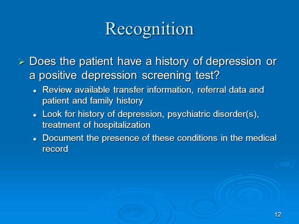 Recognition Does the patient have a history of depression or a positive depression screening test