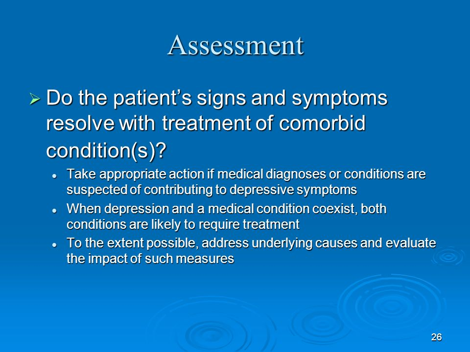 Assessment Do the patient's signs and symptoms resolve with treatment of comorbid condition(s)