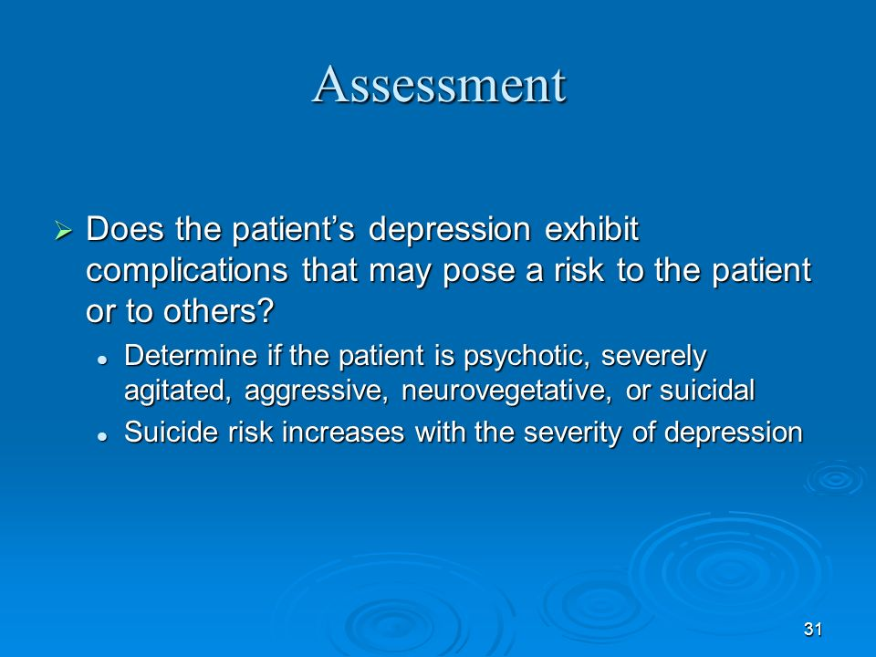 Assessment Does the patient's depression exhibit complications that may pose a risk to the patient or to others