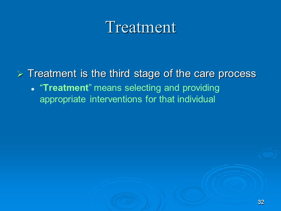 Treatment Treatment is the third stage of the care process
