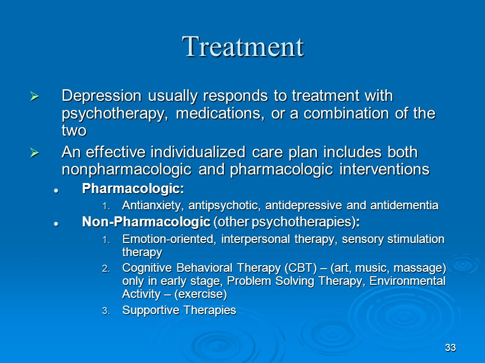 Treatment Depression usually responds to treatment with psychotherapy, medications, or a combination of the two.