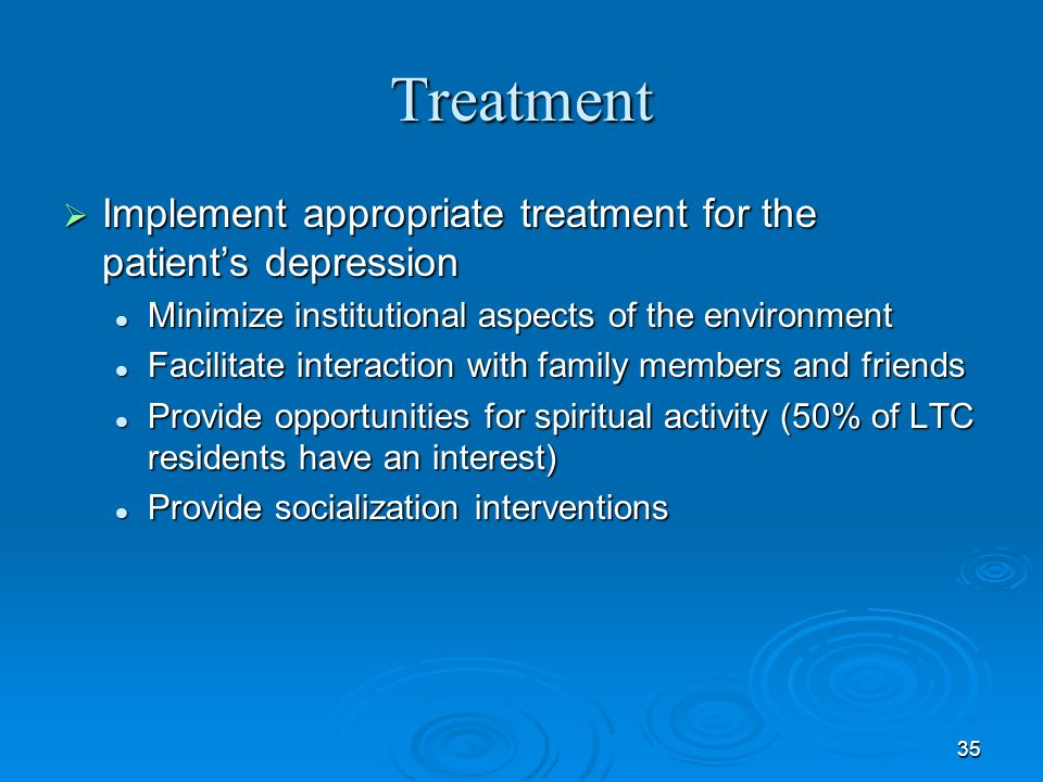 Treatment Implement appropriate treatment for the patient's depression