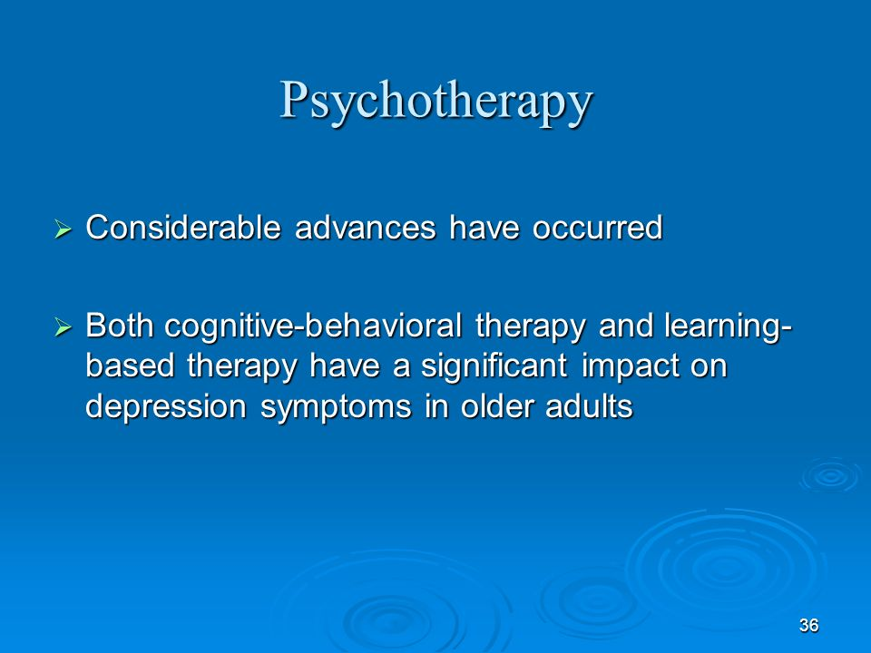 Psychotherapy Considerable advances have occurred
